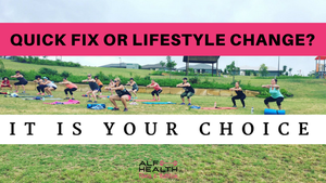 Quick Fix or Lifestyle Change?  It is your choice.